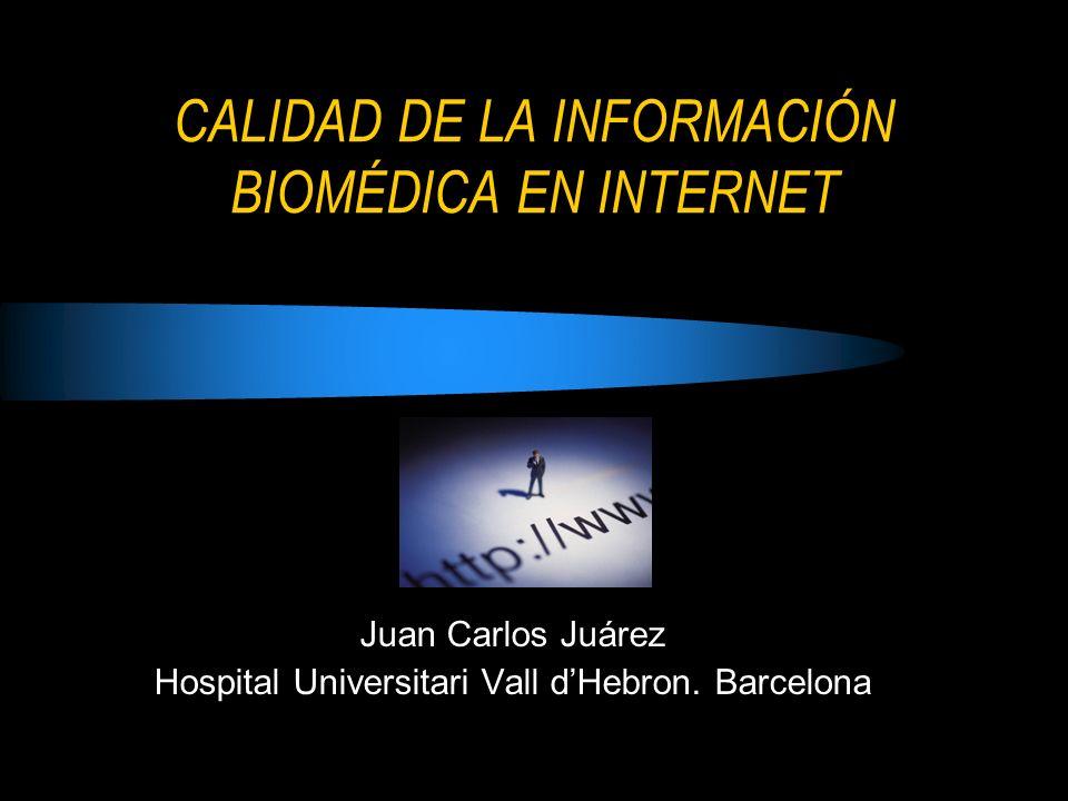 CALIDAD DE LA INFORMACIÓN BIOMÉDICA EN INTERNET Juan Carlos Juárez Hospital Universitari Vall dHebron. Barcelona