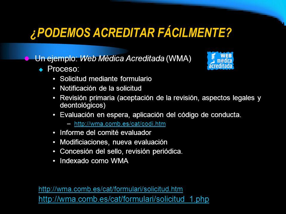 ¿PODEMOS ACREDITAR FÁCILMENTE? Un ejemplo: Web Mèdica Acreditada (WMA) Proceso: Solicitud mediante formulario Notificación de la solicitud Revisión pr
