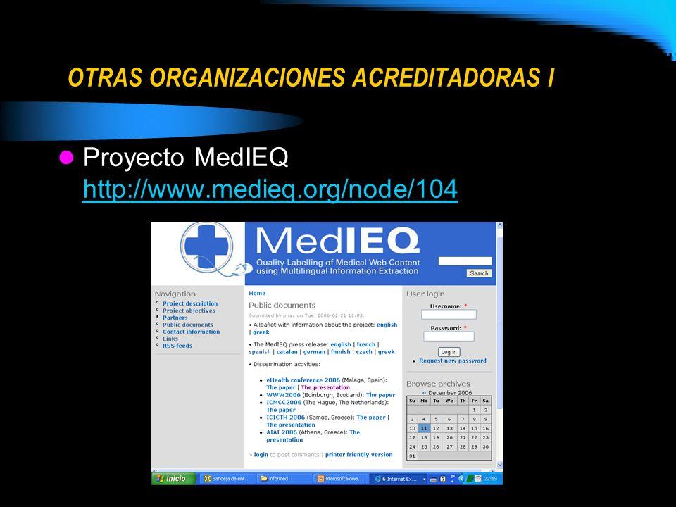 OTRAS ORGANIZACIONES ACREDITADORAS I Proyecto MedIEQ http://www.medieq.org/node/104 http://www.medieq.org/node/104