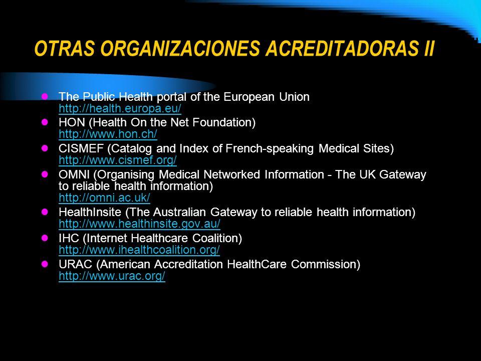 OTRAS ORGANIZACIONES ACREDITADORAS II The Public Health portal of the European Union http://health.europa.eu/ http://health.europa.eu/ HON (Health On