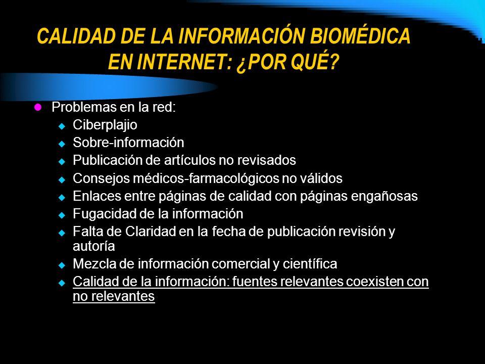 CALIDAD DE LA INFORMACIÓN BIOMÉDICA EN INTERNET: ¿POR QUÉ? Problemas en la red: Ciberplajio Sobre-información Publicación de artículos no revisados Co