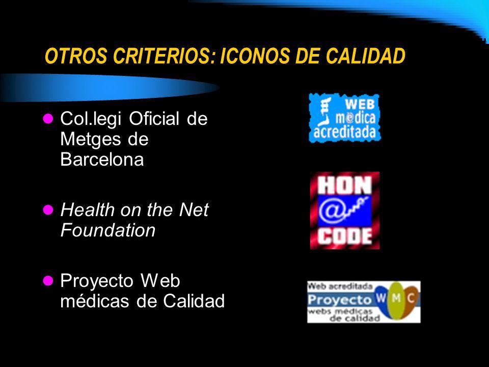OTROS CRITERIOS: ICONOS DE CALIDAD Col.legi Oficial de Metges de Barcelona Health on the Net Foundation Proyecto Web médicas de Calidad