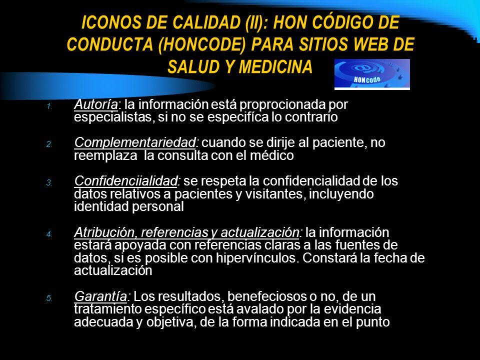 ICONOS DE CALIDAD (II): HON CÓDIGO DE CONDUCTA (HONCODE) PARA SITIOS WEB DE SALUD Y MEDICINA 1. Autoría: la información está proprocionada por especia