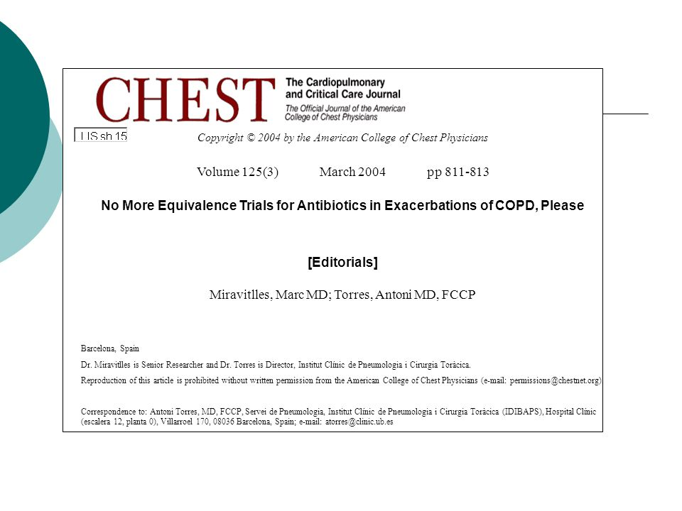 Copyright © 2004 by the American College of Chest Physicians Volume 125(3) March 2004 pp 811-813 No More Equivalence Trials for Antibiotics in Exacerbations of COPD, Please [Editorials] Miravitlles, Marc MD; Torres, Antoni MD, FCCP Barcelona, Spain Dr.