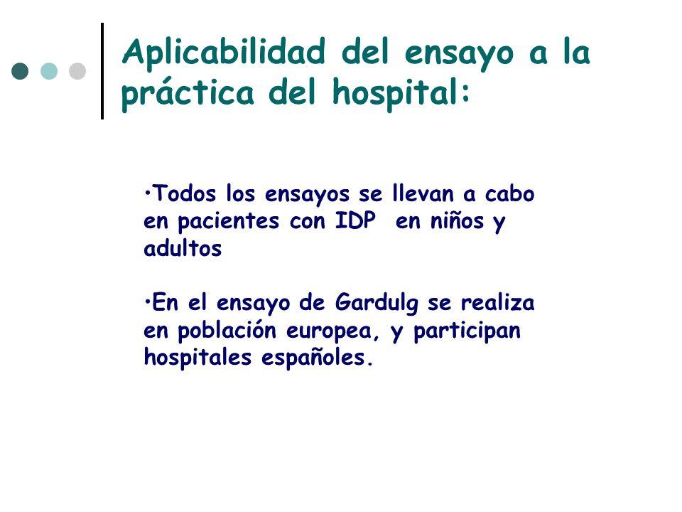 Aplicabilidad del ensayo a la práctica del hospital: Todos los ensayos se llevan a cabo en pacientes con IDP en niños y adultos En el ensayo de Gardul