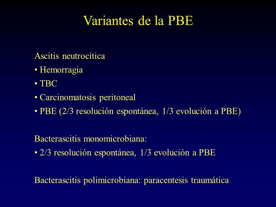 Variantes de la PBE Ascitis neutrocítica Hemorragia TBC Carcinomatosis peritoneal PBE (2/3 resolución espontánea, 1/3 evolución a PBE) Bacterascitis m
