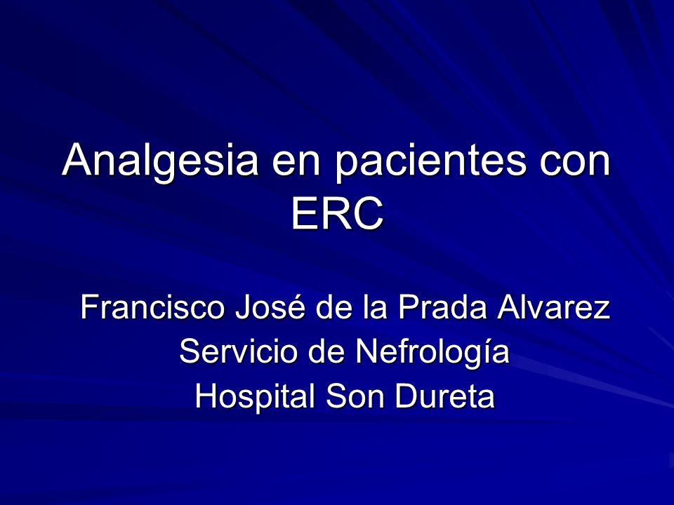 Analgesia en pacientes con ERC Francisco José de la Prada Alvarez Servicio de Nefrología Hospital Son Dureta