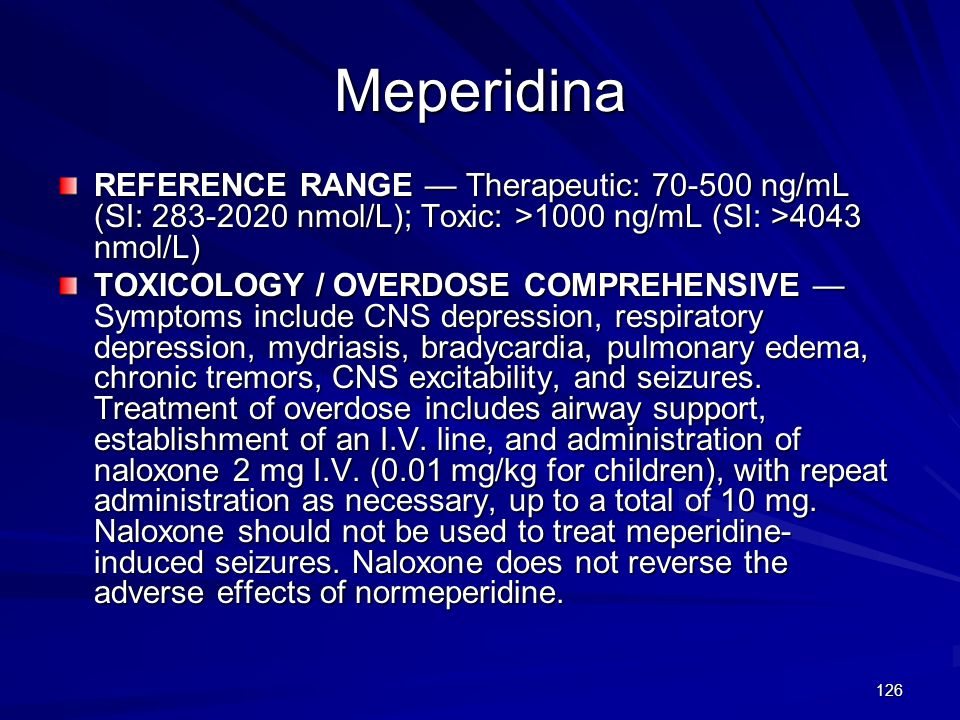 126 Meperidina REFERENCE RANGE Therapeutic: 70-500 ng/mL (SI: 283-2020 nmol/L); Toxic: >1000 ng/mL (SI: >4043 nmol/L) TOXICOLOGY / OVERDOSE COMPREHENS