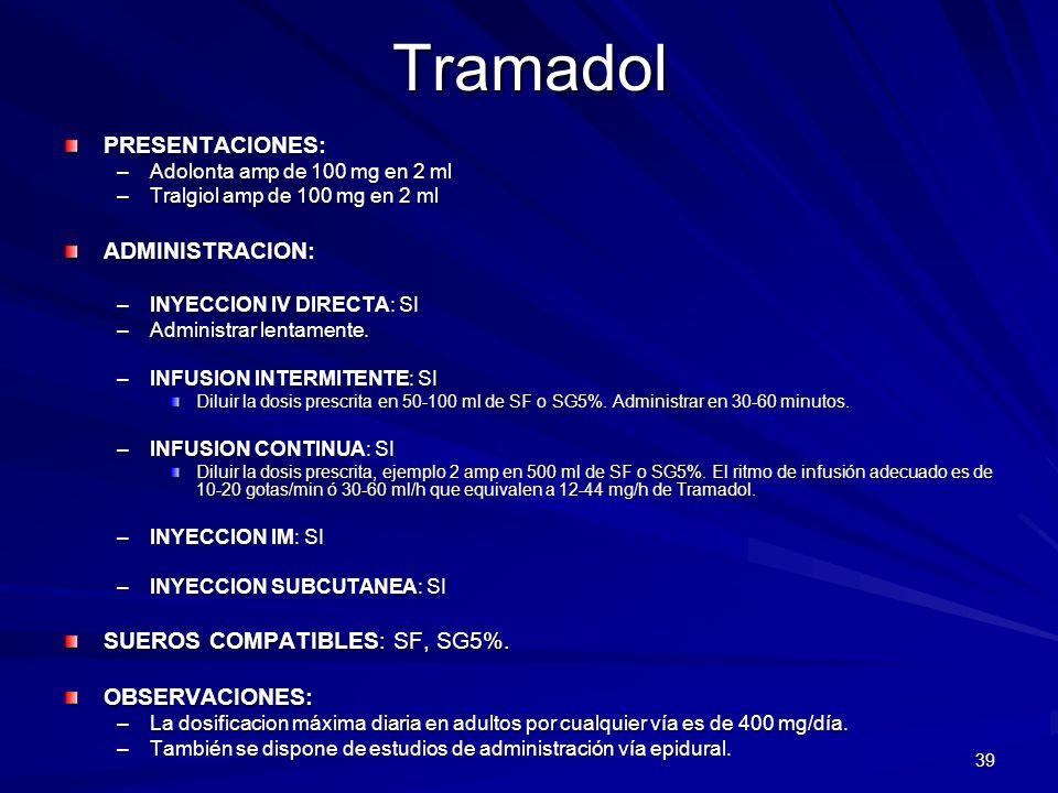 39TramadolPRESENTACIONES: –Adolonta amp de 100 mg en 2 ml –Tralgiol amp de 100 mg en 2 ml ADMINISTRACION: –INYECCION IV DIRECTA: SI –Administrar lenta