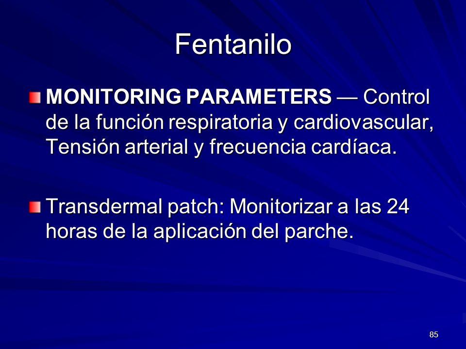 85 Fentanilo MONITORING PARAMETERS Control de la función respiratoria y cardiovascular, Tensión arterial y frecuencia cardíaca. Transdermal patch: Mon