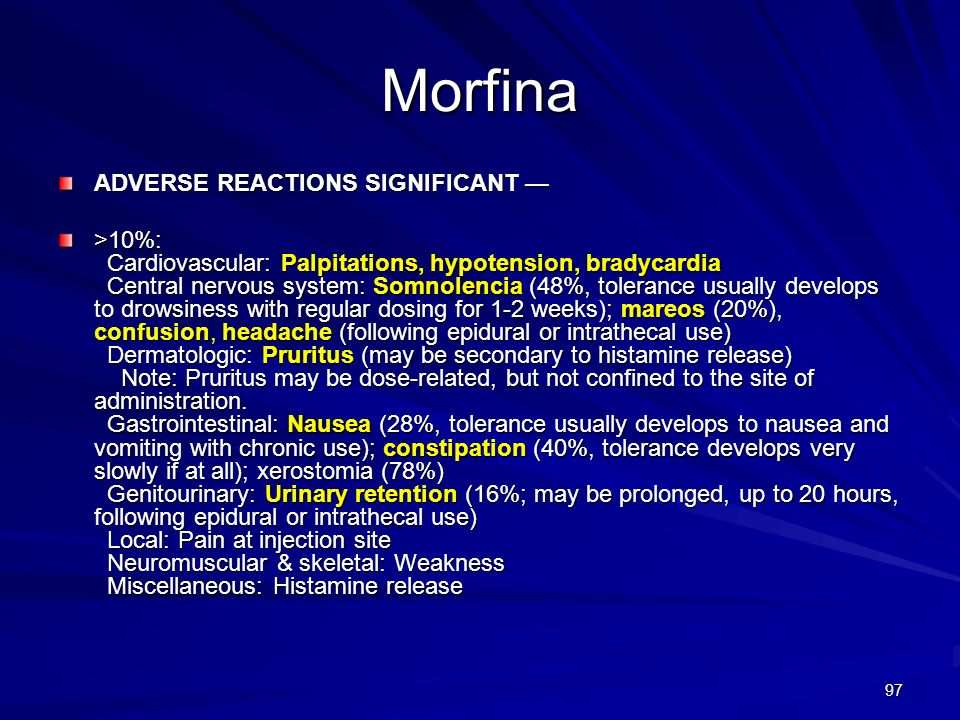 97 Morfina ADVERSE REACTIONS SIGNIFICANT ADVERSE REACTIONS SIGNIFICANT >10%: Cardiovascular: Palpitations, hypotension, bradycardia Central nervous sy
