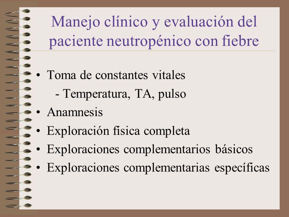 Manejo clínico y evaluación del paciente neutropénico con fiebre Toma de constantes vitales - Temperatura, TA, pulso Anamnesis Exploración física comp