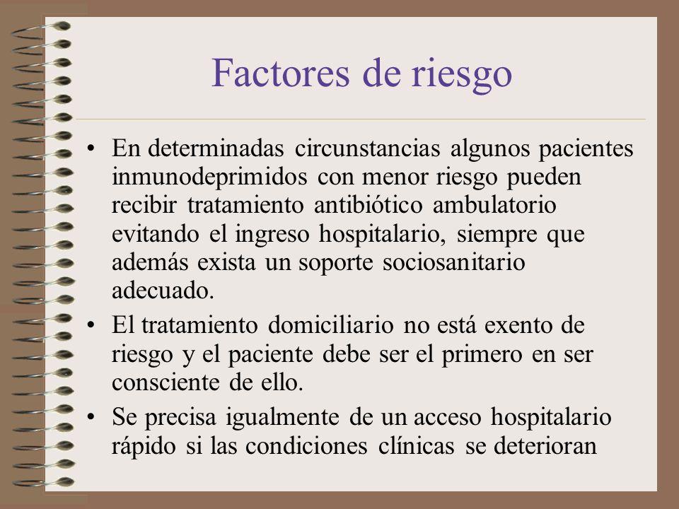 Factores de riesgo En determinadas circunstancias algunos pacientes inmunodeprimidos con menor riesgo pueden recibir tratamiento antibiótico ambulator
