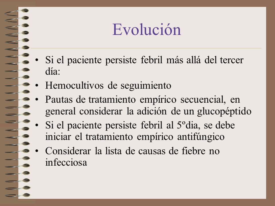 Evolución Si el paciente persiste febril más allá del tercer día: Hemocultivos de seguimiento Pautas de tratamiento empírico secuencial, en general co