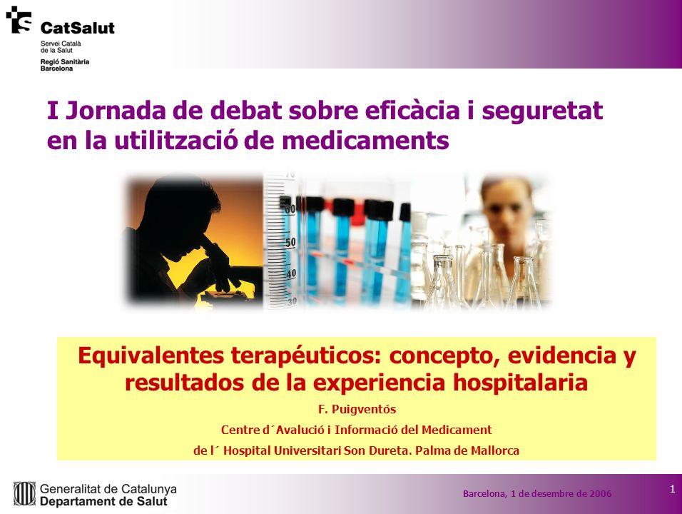 1 I Jornada de debat sobre eficàcia i seguretat en la utilització de medicaments Equivalentes terapéuticos: concepto, evidencia y resultados de la exp