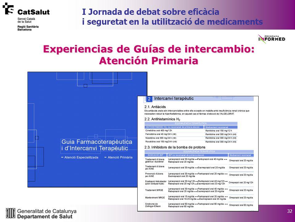 32 I Jornada de debat sobre eficàcia i seguretat en la utilització de medicaments Experiencias de Guías de intercambio: Atención Primaria
