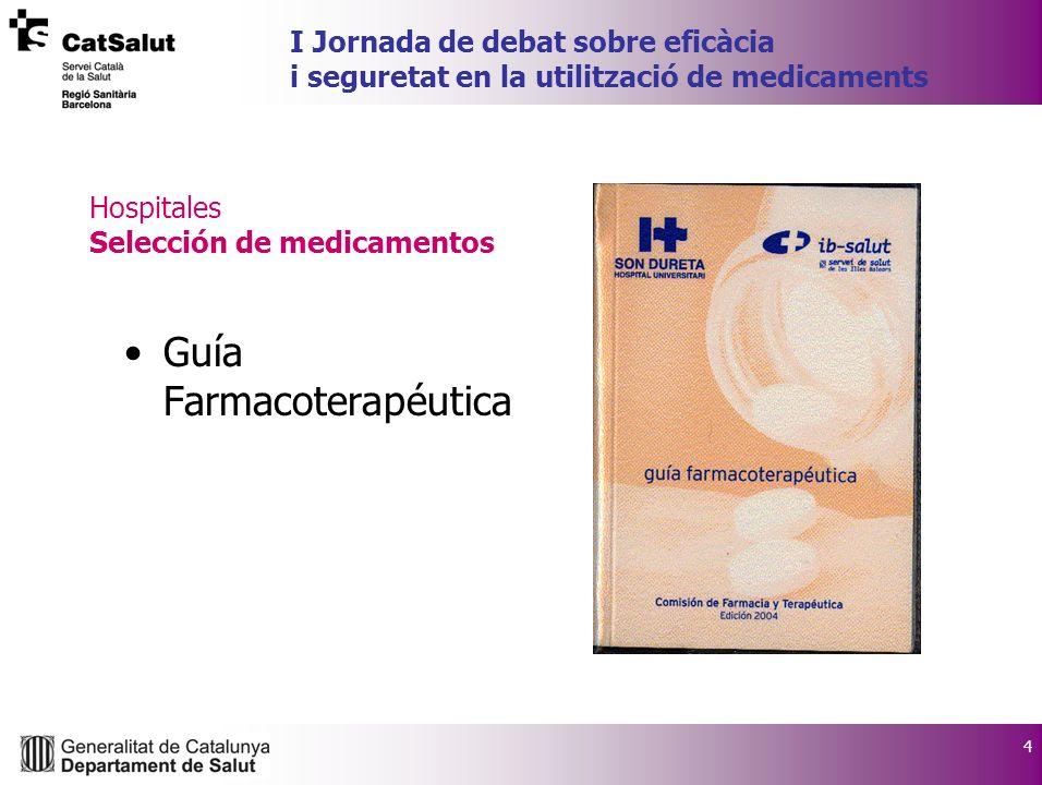 4 I Jornada de debat sobre eficàcia i seguretat en la utilització de medicaments Hospitales Selección de medicamentos Guía Farmacoterapéutica