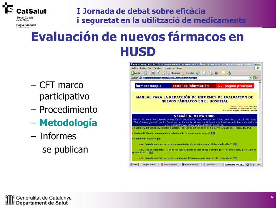 5 I Jornada de debat sobre eficàcia i seguretat en la utilització de medicaments Evaluación de nuevos fármacos en HUSD –CFT marco participativo –Procedimiento –Metodología –Informes se publican