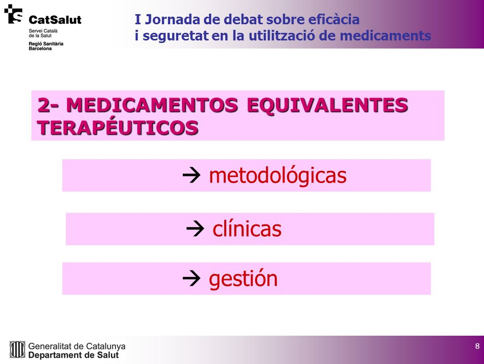 8 I Jornada de debat sobre eficàcia i seguretat en la utilització de medicaments clínicas 2- MEDICAMENTOS EQUIVALENTES TERAPÉUTICOS metodológicas gest
