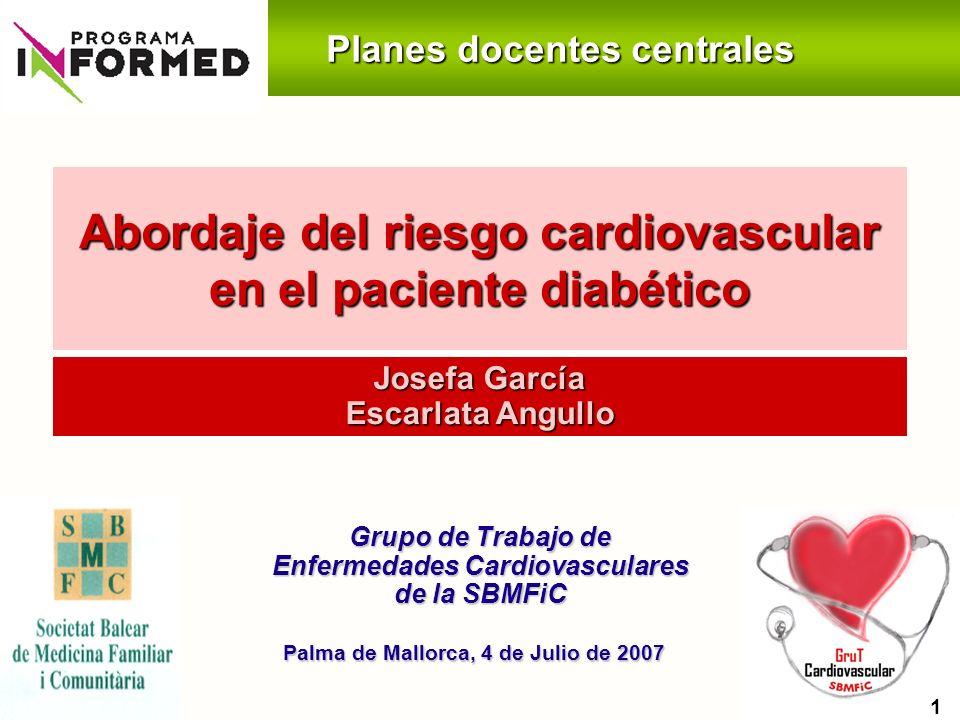 Planes docentes centrales Abordaje del riesgo cardiovascular en el paciente diabético Josefa García Escarlata Angullo 1 Palma de Mallorca, 4 de Julio