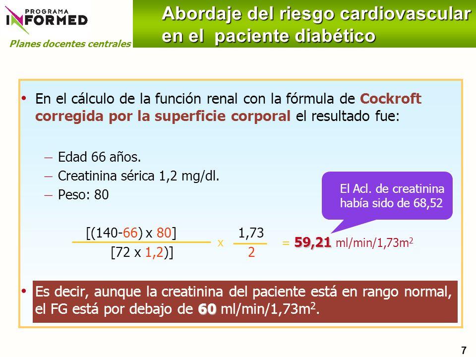 Planes docentes centrales Abordaje del riesgo cardiovascular en el paciente diabético 204 x 59,21 = 59,21 ml/min/1,73m 2. En el cálculo de la función
