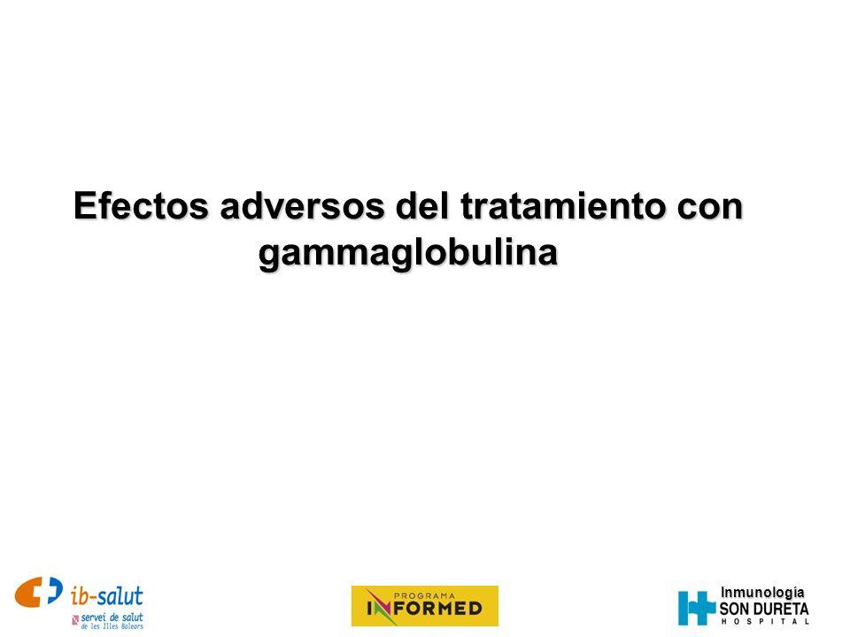 Inmunología EFECTOS ADVERSOS LEVES Cefalea Nausea Malestar Mialgia Artralgias Escalofríos Febrícula Rubefacción Molestias abdominales Lumbalgia Rash Ansiedad Leucopenia > Durante la infusión (Premedicación: Paracetamol, Ibuprofeno, Metamizol) > 1-3 días post infusión Asociado con la liberación de TNF y/o FAP