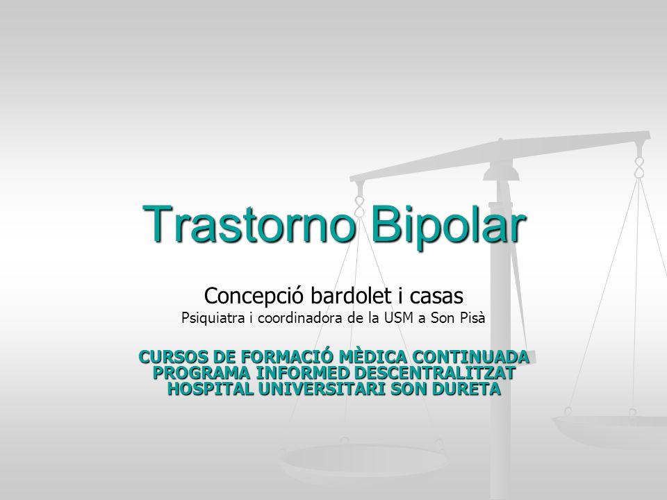 Trastorno Bipolar Concepció bardolet i casas Psiquiatra i coordinadora de la USM a Son Pisà CURSOS DE FORMACIÓ MÈDICA CONTINUADA PROGRAMA INFORMED DES