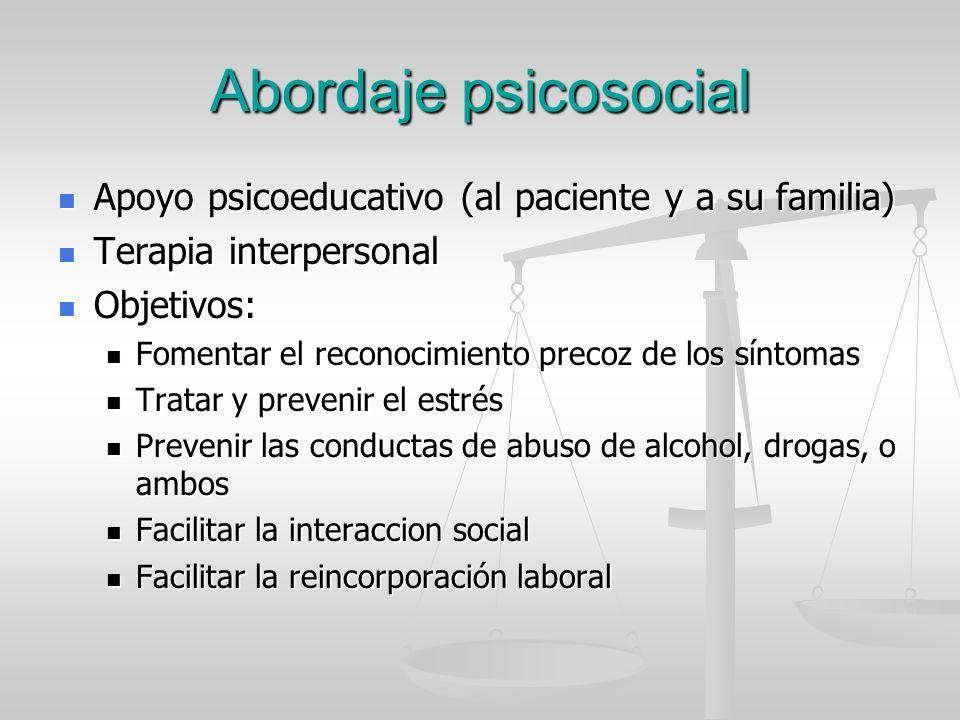 Abordaje psicosocial Apoyo psicoeducativo (al paciente y a su familia) Apoyo psicoeducativo (al paciente y a su familia) Terapia interpersonal Terapia