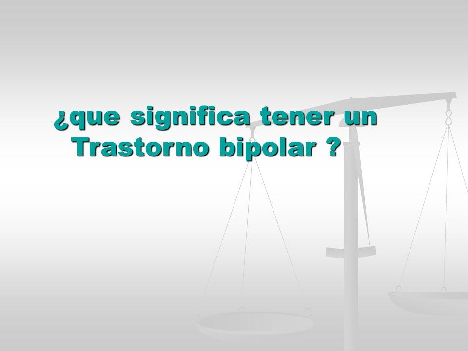 ¿que significa tener un Trastorno bipolar ?