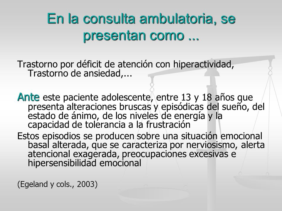 En la consulta ambulatoria, se presentan como... Trastorno por déficit de atención con hiperactividad, Trastorno de ansiedad,... Ante Ante este pacien