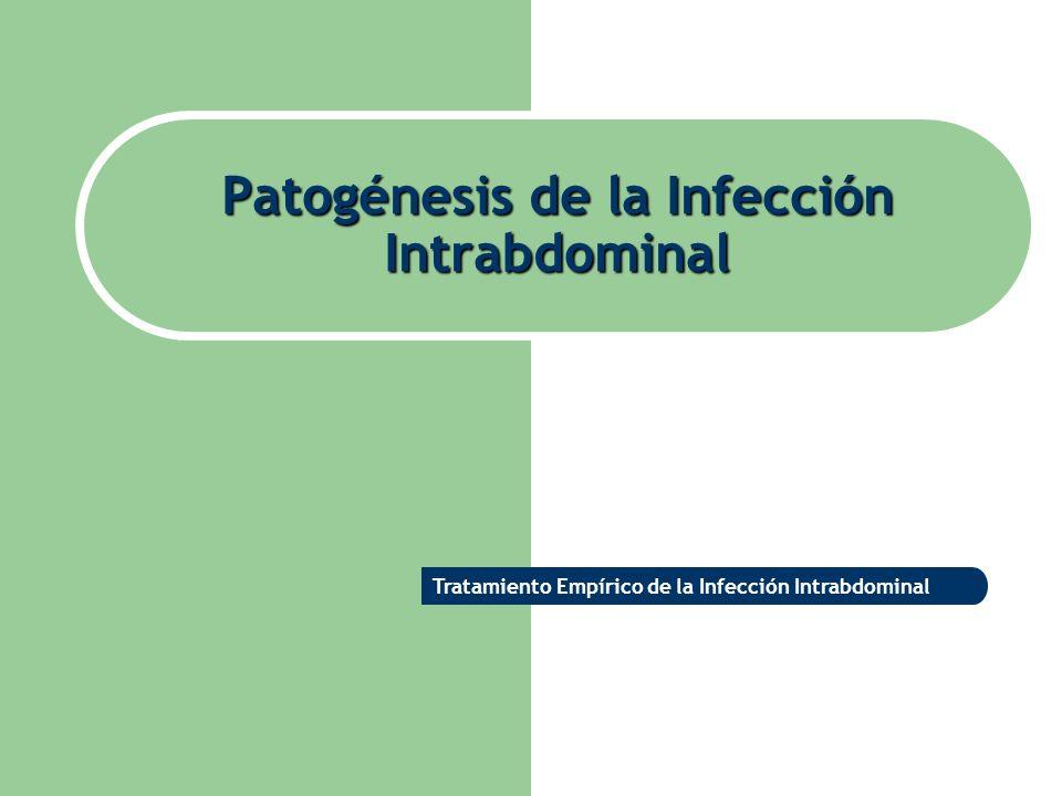 Patogénesis de la Infección Intrabdominal Tratamiento Empírico de la Infección Intrabdominal