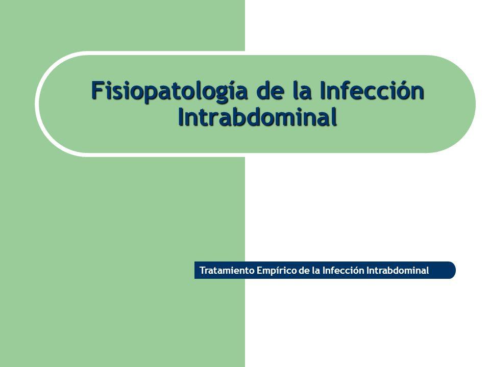 Fisiopatología de la Infección Intrabdominal Tratamiento Empírico de la Infección Intrabdominal