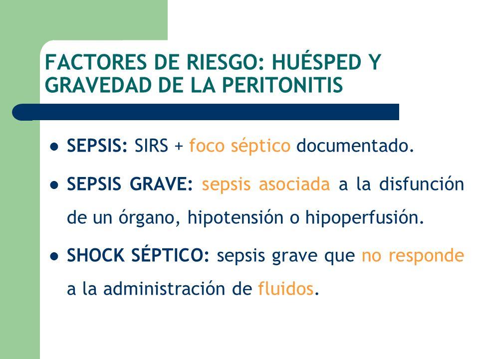 FACTORES DE RIESGO: HUÉSPED Y GRAVEDAD DE LA PERITONITIS SEPSIS: SIRS + foco séptico documentado. SEPSIS GRAVE: sepsis asociada a la disfunción de un