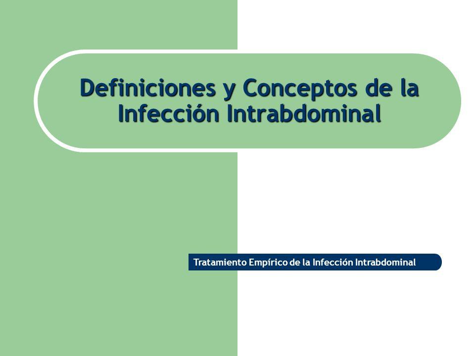 Definiciones y Conceptos de la Infección Intrabdominal Tratamiento Empírico de la Infección Intrabdominal
