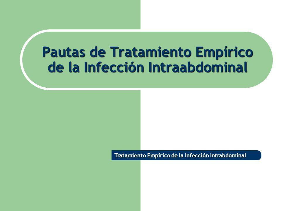 Pautas de Tratamiento Empírico de la Infección Intraabdominal Tratamiento Empírico de la Infección Intrabdominal