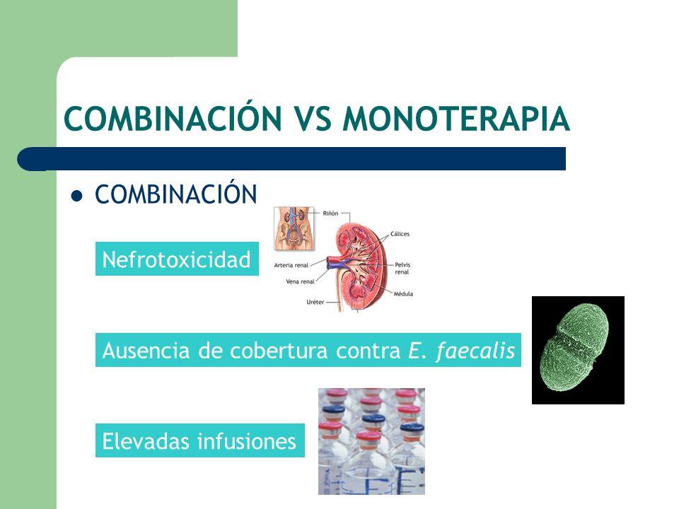 COMBINACIÓN VS MONOTERAPIA COMBINACIÓN Nefrotoxicidad Elevadas infusiones Ausencia de cobertura contra E. faecalis