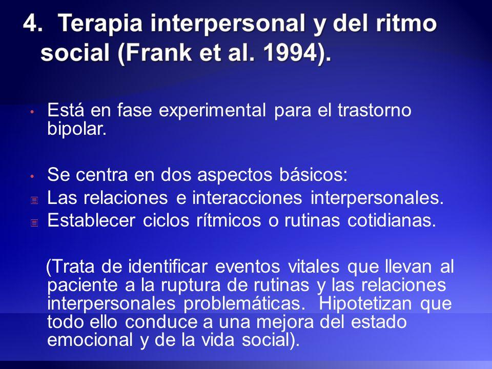 Está en fase experimental para el trastorno bipolar. Se centra en dos aspectos básicos: Las relaciones e interacciones interpersonales. Establecer cic