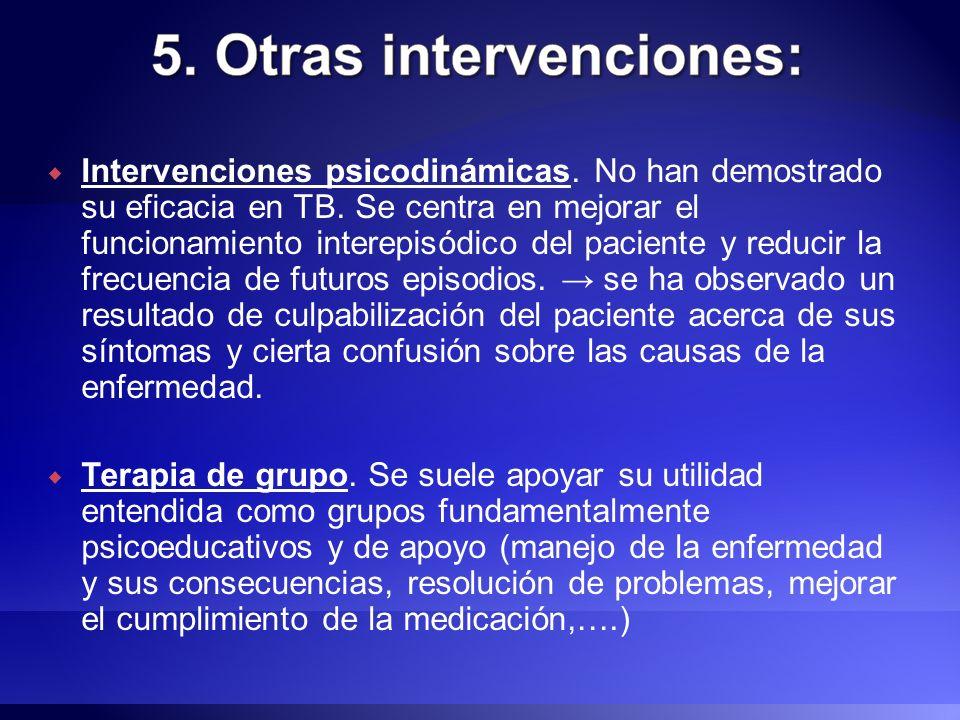 Intervenciones psicodinámicas. No han demostrado su eficacia en TB. Se centra en mejorar el funcionamiento interepisódico del paciente y reducir la fr