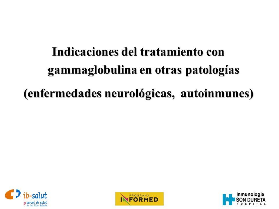Inmunología Indicaciones del tratamiento con gammaglobulina en otras patologías (enfermedades neurológicas, autoinmunes)