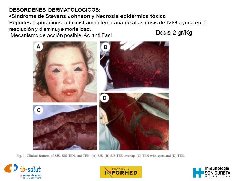 Inmunología DESORDENES DERMATOLOGICOS: Síndrome de Stevens Johnson y Necrosis epidérmica tóxica Reportes esporádicos: administración temprana de altas