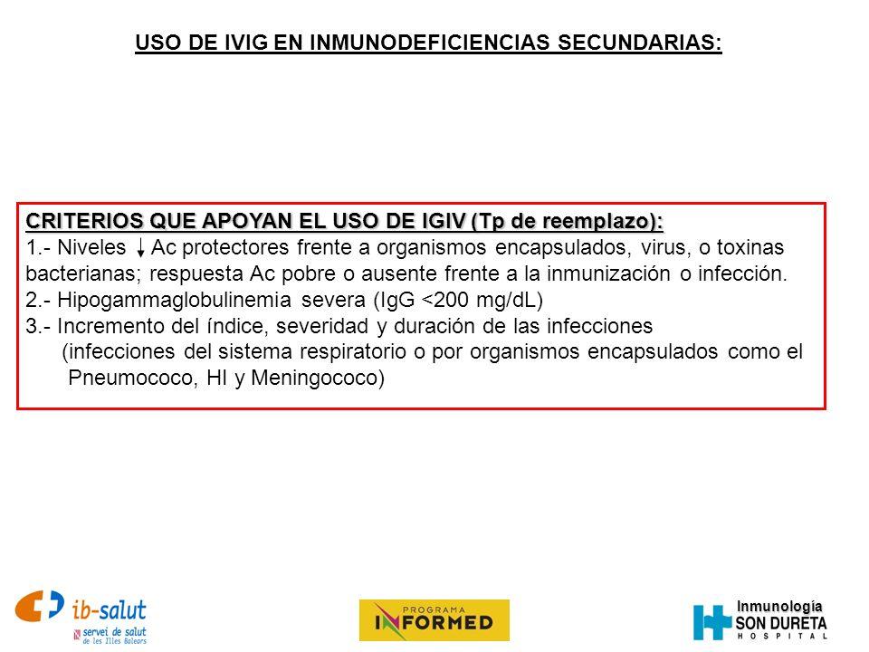 Inmunología CRITERIOS QUE APOYAN EL USO DE IGIV (Tp de reemplazo): 1.- Niveles Ac protectores frente a organismos encapsulados, virus, o toxinas bacte