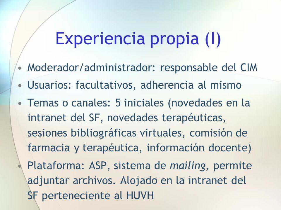 Experiencia propia (I) Moderador/administrador: responsable del CIM Usuarios: facultativos, adherencia al mismo Temas o canales: 5 iniciales (novedade