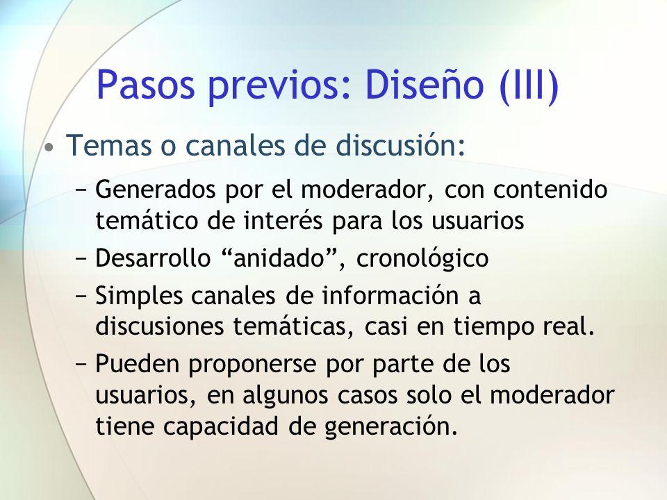 Pasos previos: Diseño (III) Temas o canales de discusión: Generados por el moderador, con contenido temático de interés para los usuarios Desarrollo a