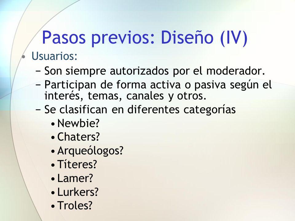 Pasos previos: Diseño (IV) Usuarios: Son siempre autorizados por el moderador. Participan de forma activa o pasiva según el interés, temas, canales y