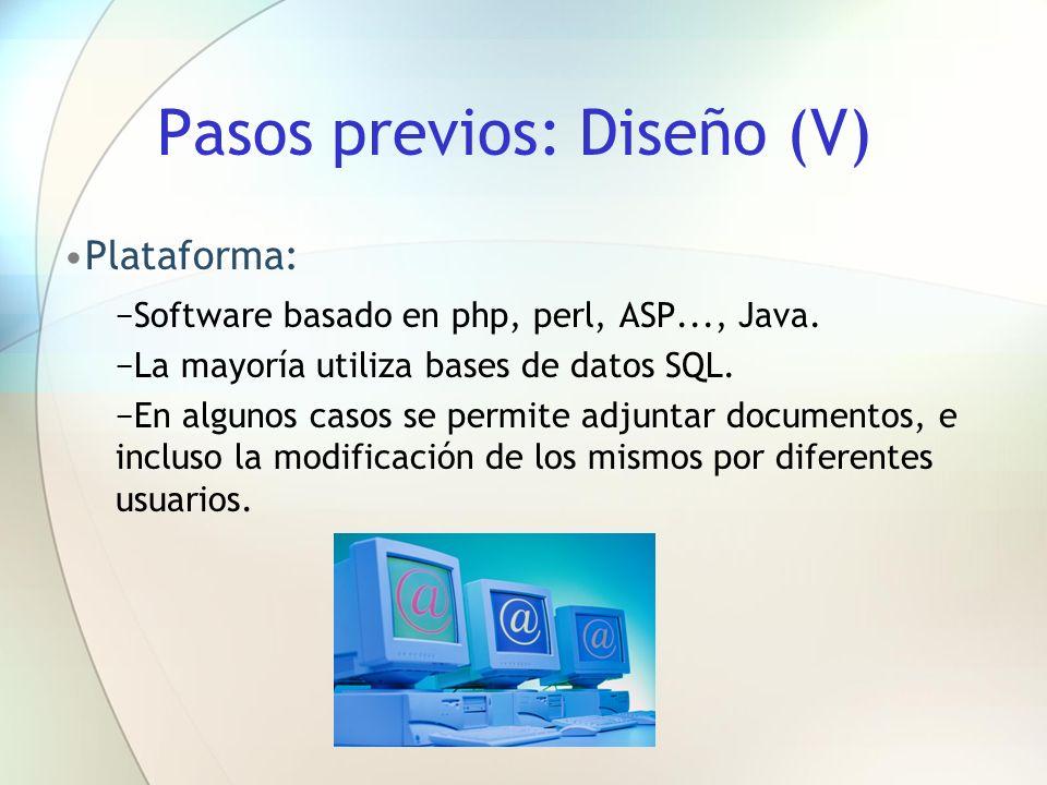 Pasos previos: Diseño (V) Plataforma: Software basado en php, perl, ASP..., Java. La mayoría utiliza bases de datos SQL. En algunos casos se permite a
