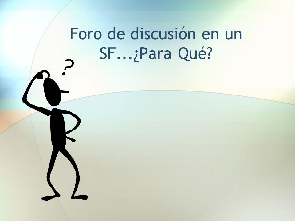 Foro de discusión en un SF...¿Para Qué?