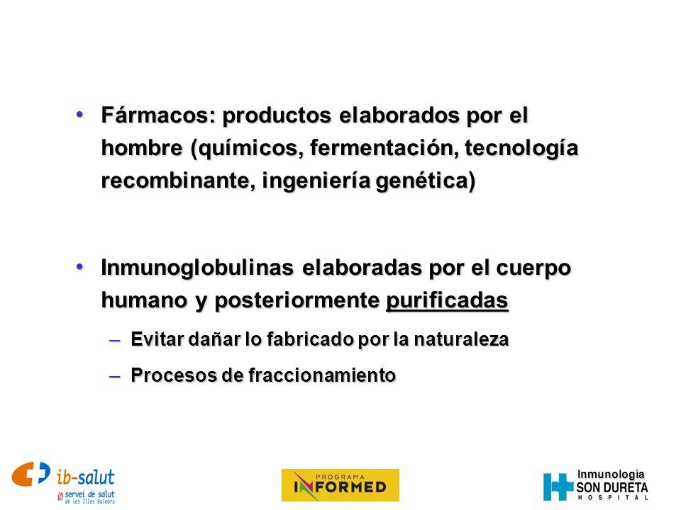 Inmunología Aislamiento de Inmunoglobulinas de grandes cantidades (4000 – 50000 L) de plasma Aislamiento de Inmunoglobulinas de grandes cantidades (4000 – 50000 L) de plasma OMS: >1000 donantes (1000-10000) OMS: >1000 donantes (1000-10000) IgG (90%); albúmina, IgA, IgE, IgM IgG (90%); albúmina, IgA, IgE, IgM IgG monomérica (3% polímerica) IgG monomérica (3% polímerica) Subclases IgG 3 e IgG 4 < fisiológico Subclases IgG 3 e IgG 4 < fisiológico IMIG: 150-160 mg/mL IMIG: 150-160 mg/mL IVIG / SCIG: 50-100 mg/mL (5-10%) IVIG / SCIG: 50-100 mg/mL (5-10%) ¿Qué es la gammaglobulina.