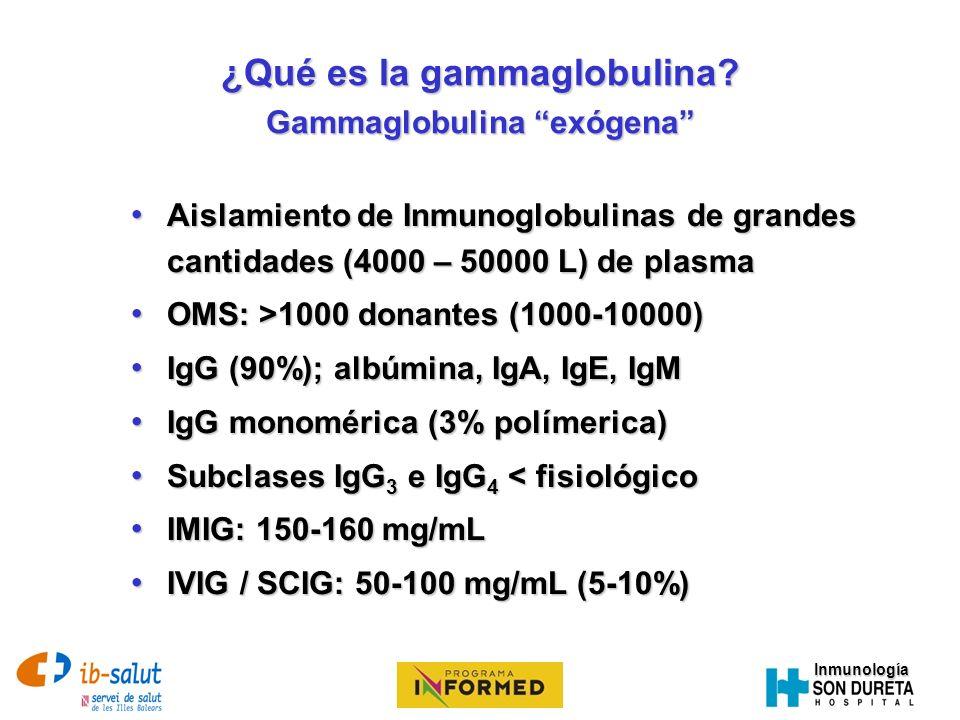 Inmunología Obtención de gammaglobulina Fraccionamiento de plasma para obtención de albúmina (Cohn-Oncley: precipitación con etanol frío) Fraccionamiento de plasma para obtención de albúmina (Cohn-Oncley: precipitación con etanol frío) Cohn EJ, Strong LE, Hughes WL et al.
