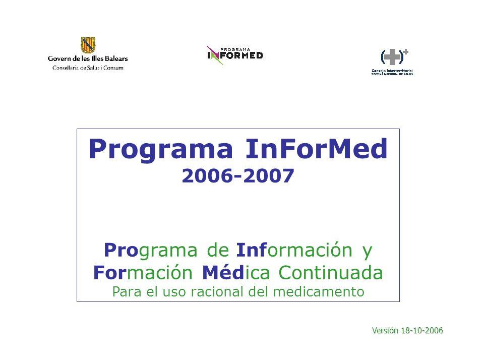 Programa InForMed 2006-2007 Programa de Información y Formación Médica Continuada Para el uso racional del medicamento Versión 18-10-2006