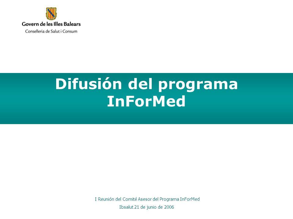 Difusión del programa InForMed I Reunión del Comité Asesor del Programa InForMed Ibsalut 21 de junio de 2006